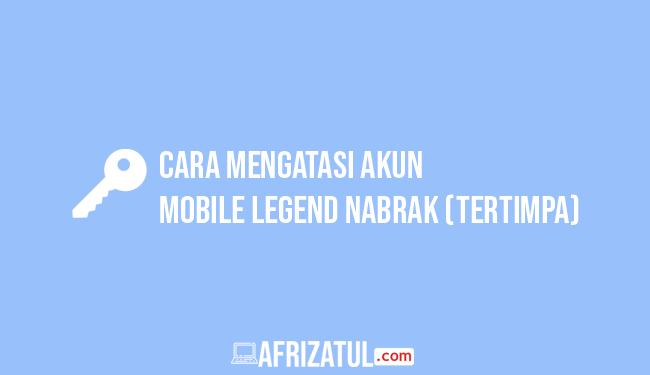 cara mengatasi akun mobile legends nabrak