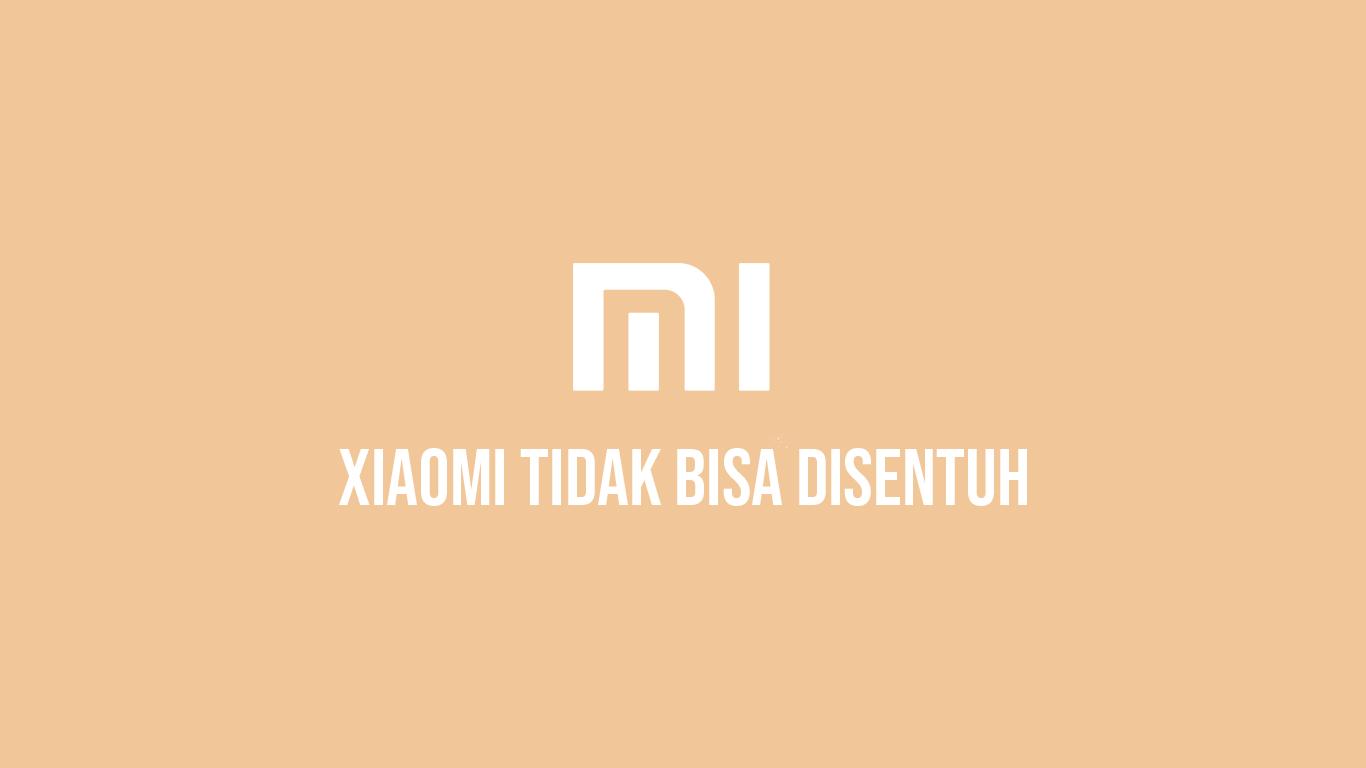 Xiaomi Tidak Bisa Disentuh
