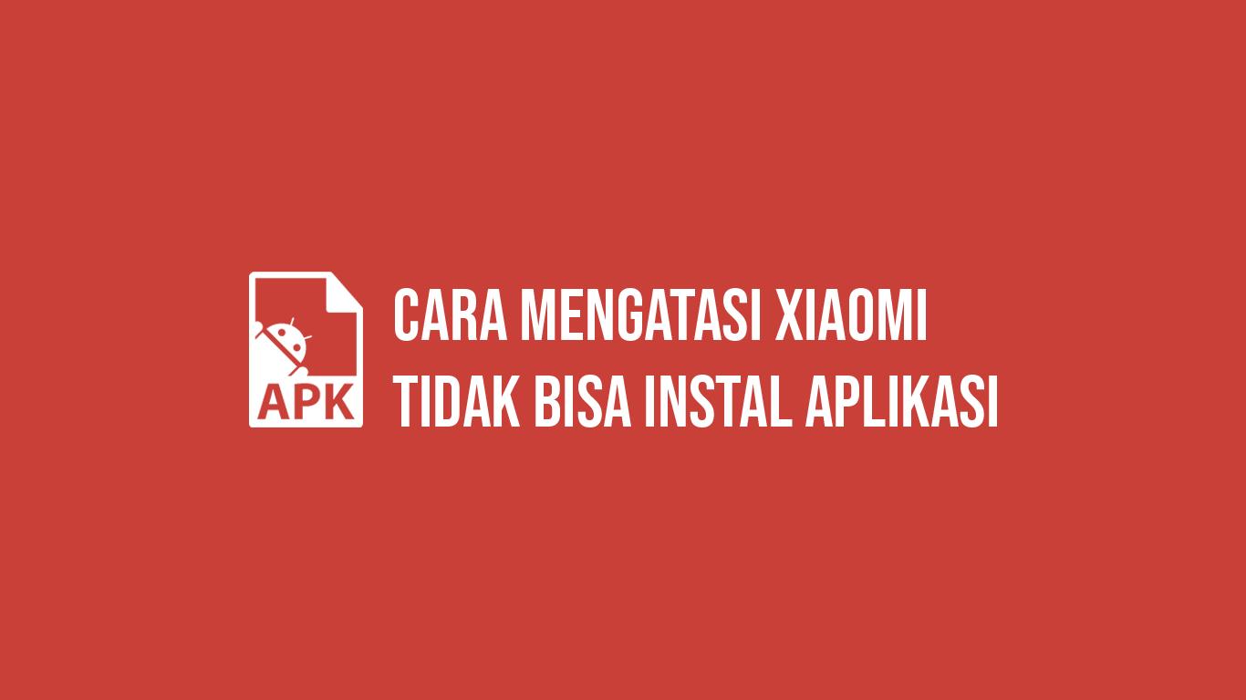 xiaomi tidak bisa instal aplikasi