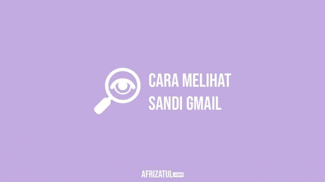 Cara Melihat Sandi Gmail
