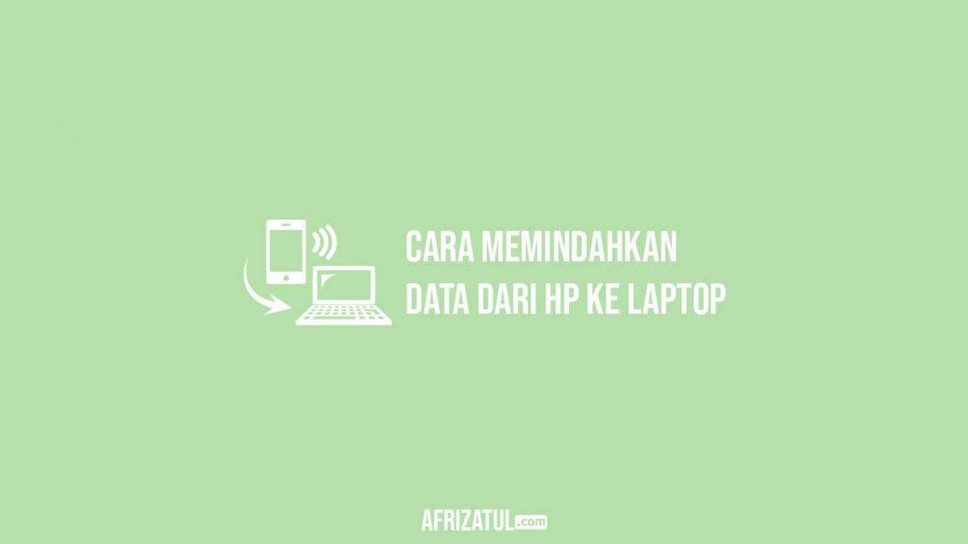cara memindahkan data dari hp ke laptop