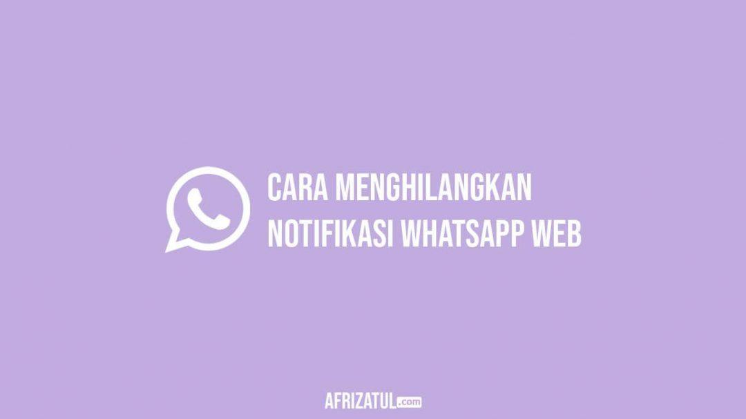 Cara Menghilangkan Notifikasi Whatsapp Web