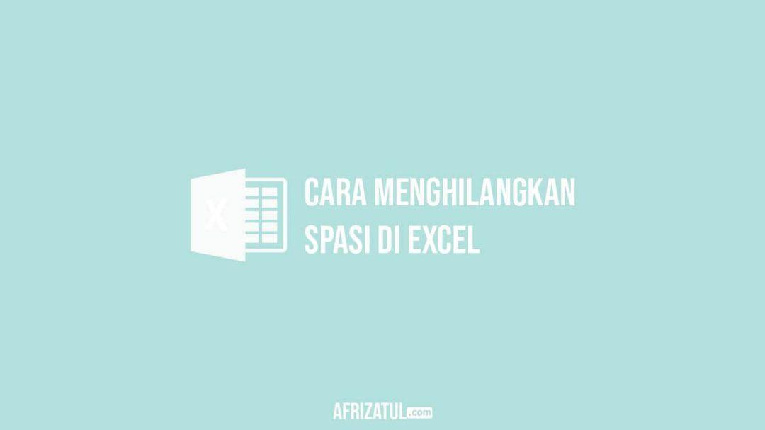 Cara Menghilangkan Spasi Di Excel