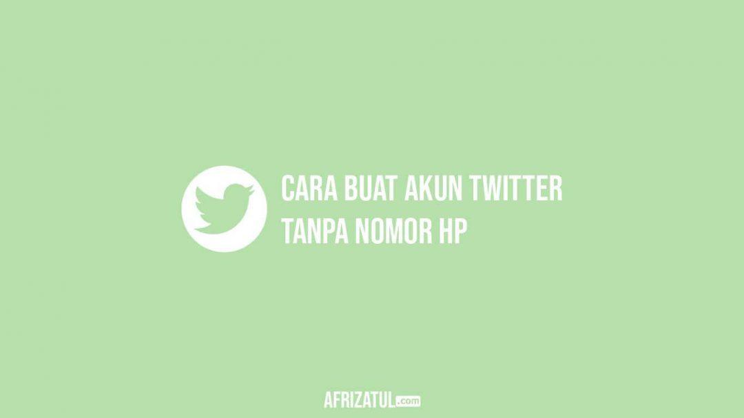 Cara Buat Akun Twitter Tanpa Nomor HP