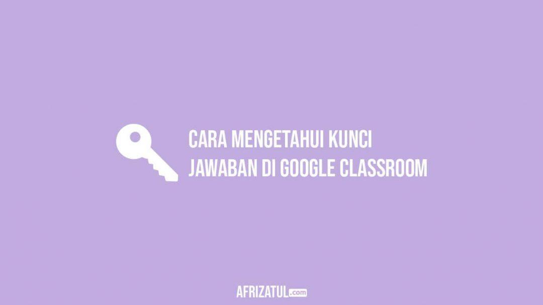 Cara Mengetahui Kunci Jawaban Di Google Classroom