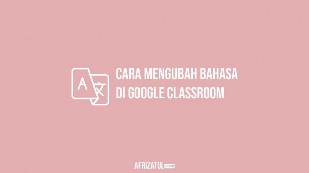 Cara Mengubah Bahasa Di Google Classroom