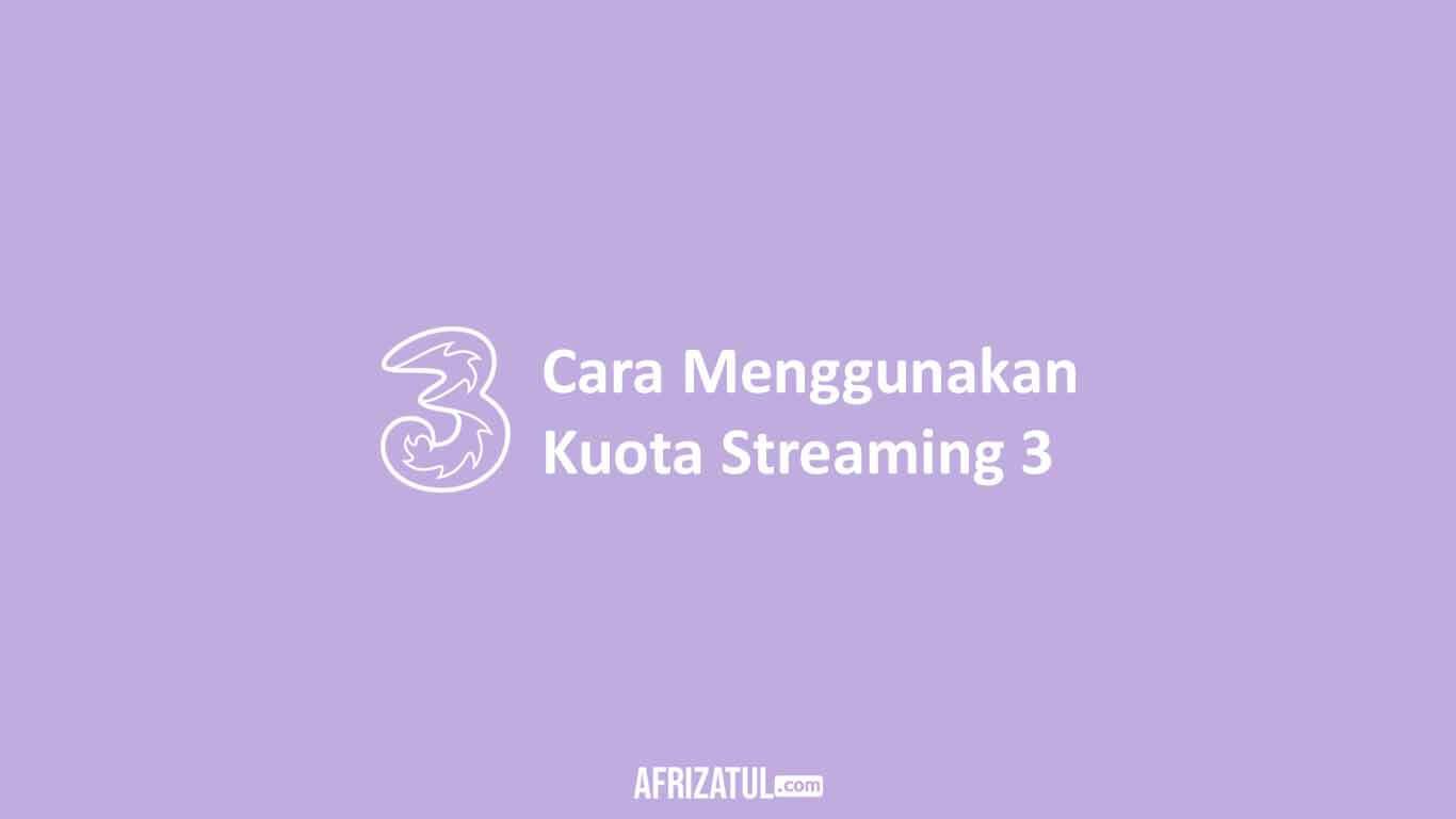 Cara Menggunakan Kuota Streaming 3