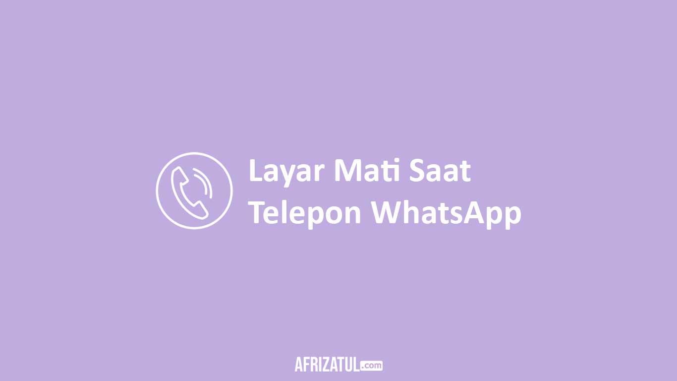 Layar Mati Saat Telepon WhatsApp