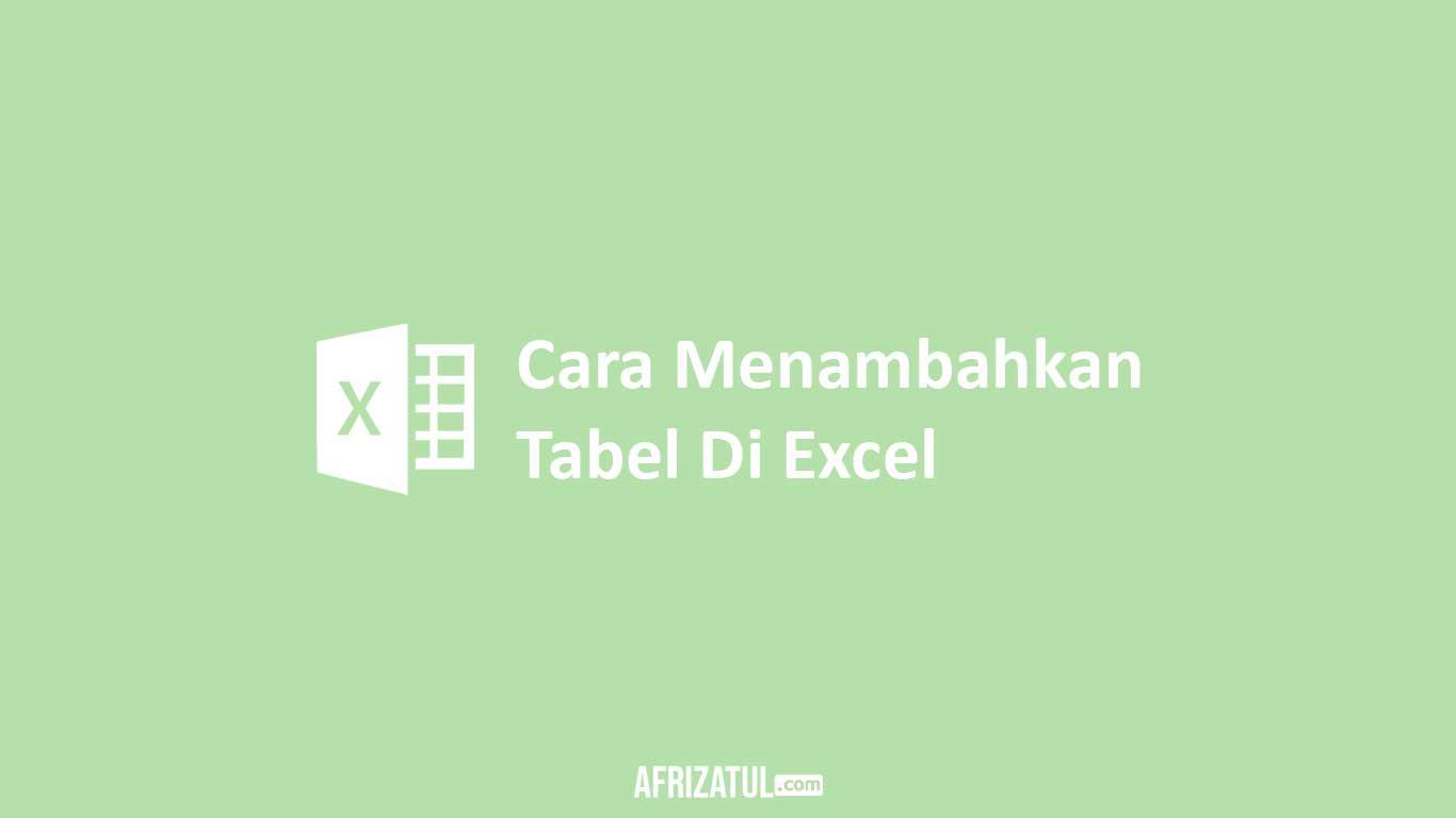 Cara Menambahkan Tabel Di Excel