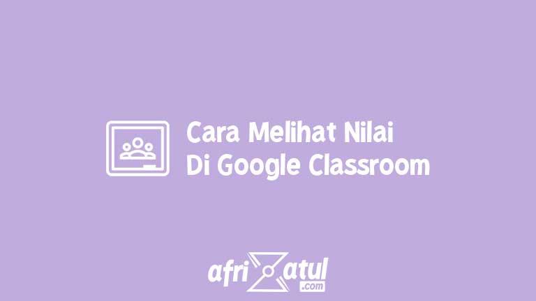 Cara Melihat Nilai Di Google Classroom